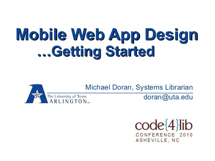 Mobile Web App Design …Getting Started Michael Doran, Systems Librarian [email_address]