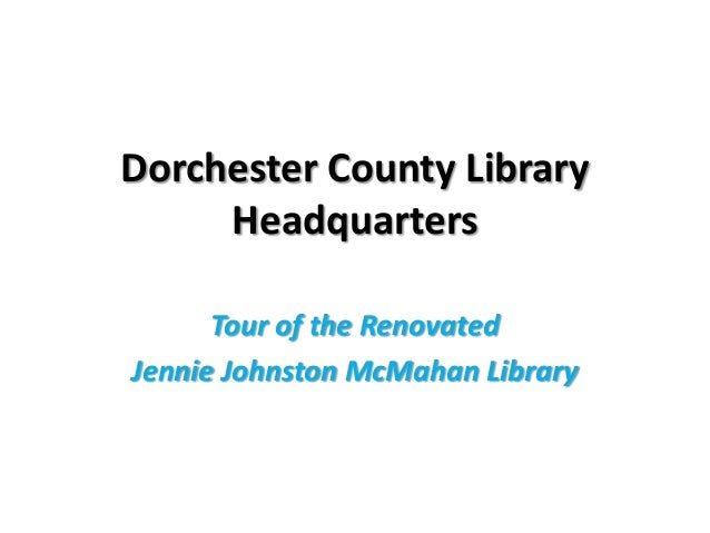 Dorchester County Library     Headquarters      Tour of the RenovatedJennie Johnston McMahan Library