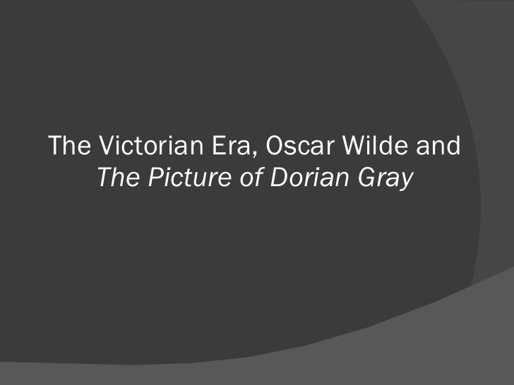 The Victorian Era, Oscar Wilde and  The Picture of Dorian Gray