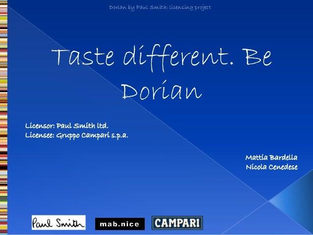 Dorian by Paul Smith: licensing project       Taste different. Be             DorianLicensor: Paul Smith ltd.Licensee: Gru...