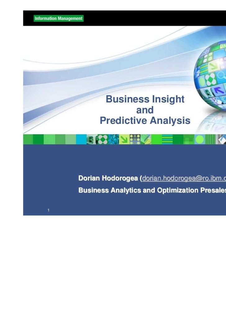 Business Insight                  and          Predictive Analysis    Dorian Hodorogea (dorian.hodorogea@ro.ibm.com)    Bu...
