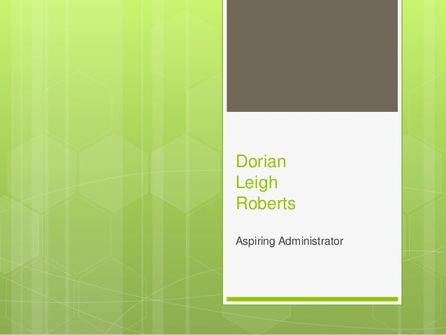 Aspiring Administrator Presented By Dorian Leigh Roberts