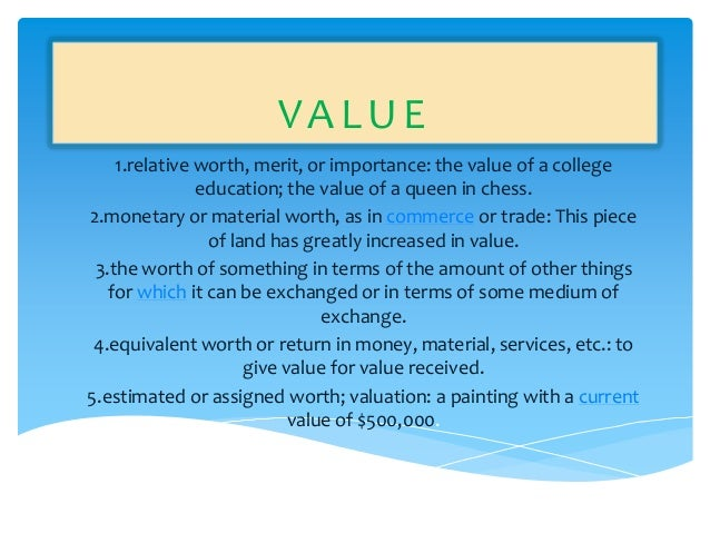 VALUE    1.relative worth, merit, or importance: the value of a college               education; the value of a queen in c...
