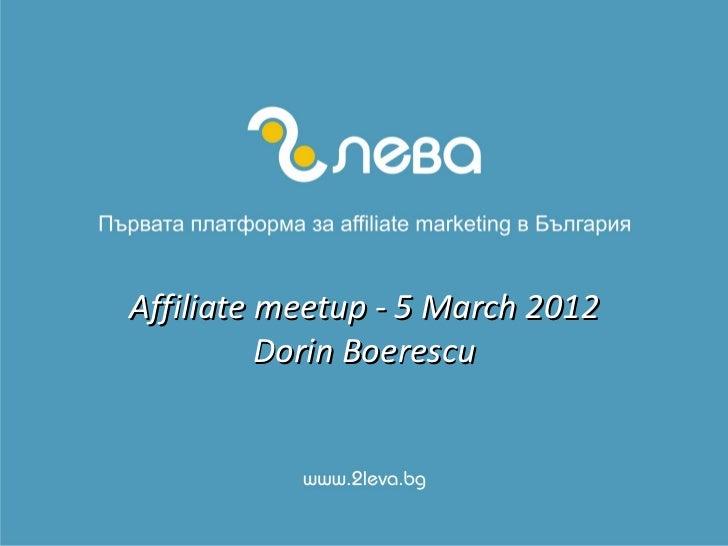 Affiliate meetup - 5 March 2012          Dorin Boerescu