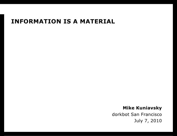 Information is a Material<br />Mike Kuniavskydorkbot San FranciscoJuly 7, 2010<br />