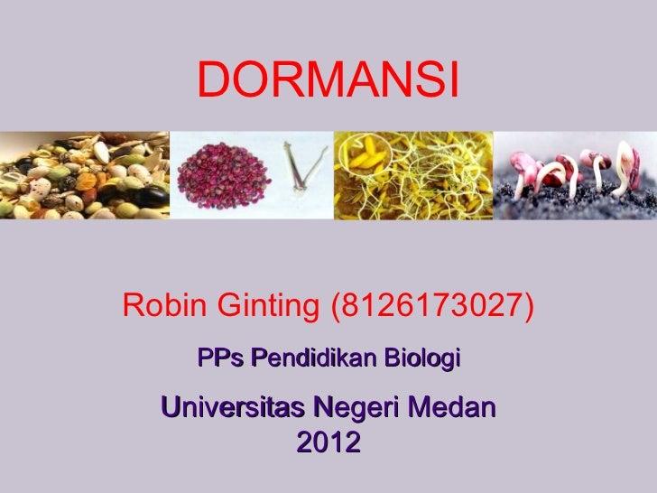 DORMANSIRobin Ginting (8126173027)    PPs Pendidikan Biologi  Universitas Negeri Medan            2012