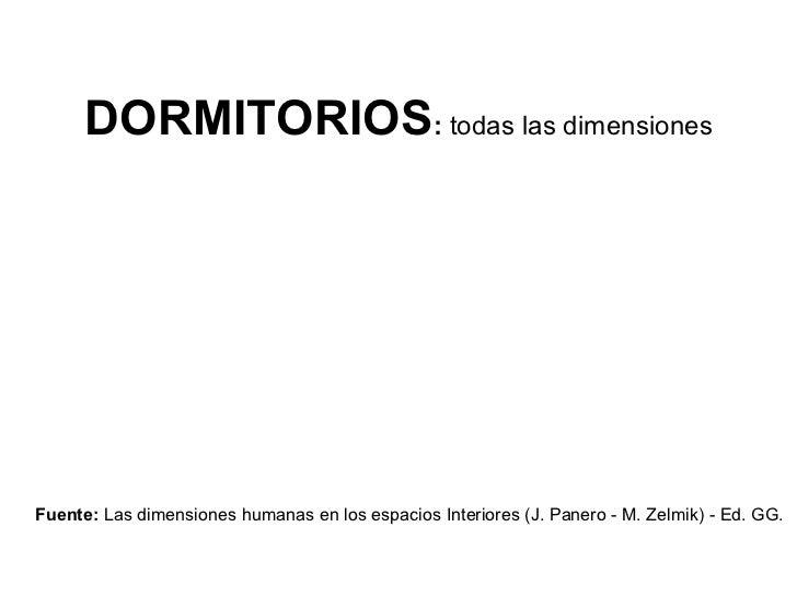 DORMITORIOS: todas las dimensionesFuente: Las dimensiones humanas en los espacios Interiores (J. Panero - M. Zelmik) - Ed....