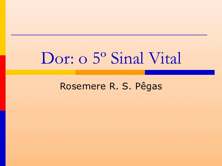 Dor: o 5º Sinal Vital  Rosemere R. S. Pêgas