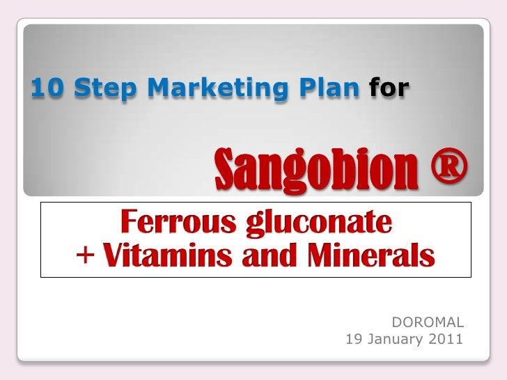 Sangobion ®<br />10 Step Marketing Planfor<br />Ferrousgluconate<br />+ Vitamins and Minerals<br />DOROMAL<br />19 January...