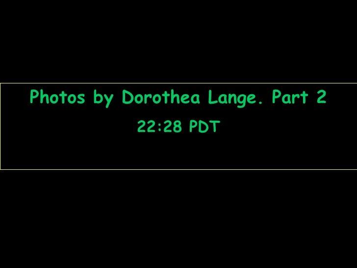 Photos by Dorothea Lange. Part 2 22:17  PDT