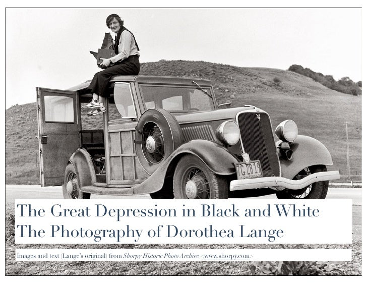 The Great Depression in Black and White The Photography of Dorothea Lange Images and text (Lange's original) from Shorpy H...