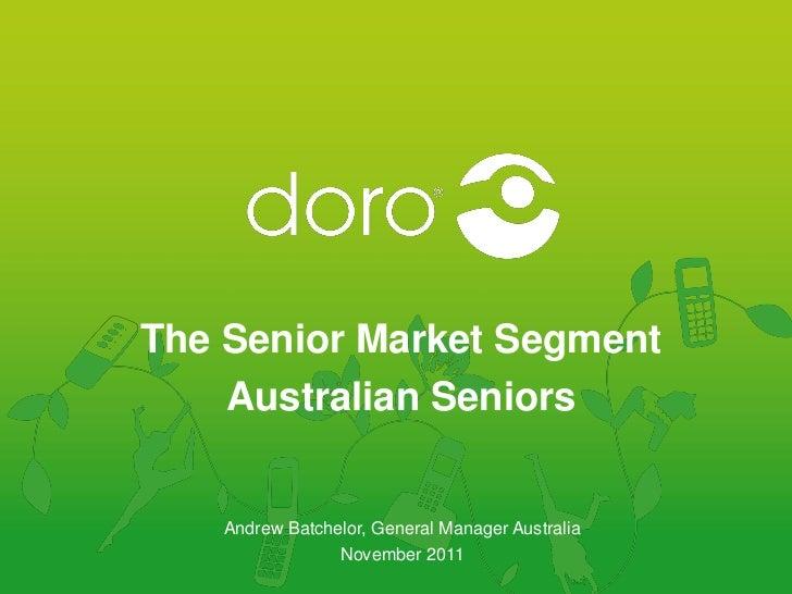 The Senior Market Segment    Australian Seniors   Andrew Batchelor, General Manager Australia                November 2011