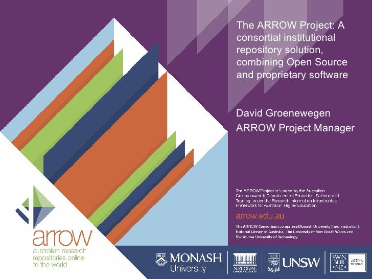 The ARROW Project: A consortial institutional repository solution, combining Open Source and proprietary software  David G...