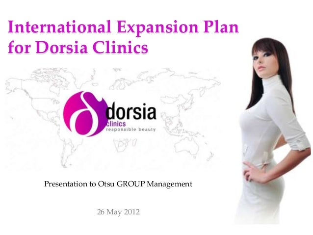 International Expansion Plan for Dorsia Clinics  Presentation to Otsu GROUP Management  26 May 2012