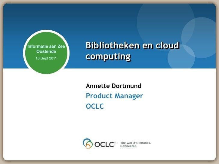 Bibliotheken en cloud computing<br />Annette Dortmund<br />Product Manager<br />OCLC<br />