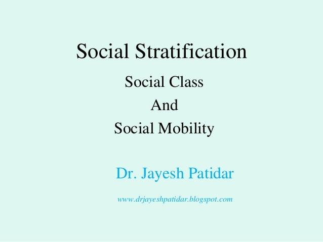 Social Stratification Social Class And Social Mobility Dr. Jayesh Patidar www.drjayeshpatidar.blogspot.com