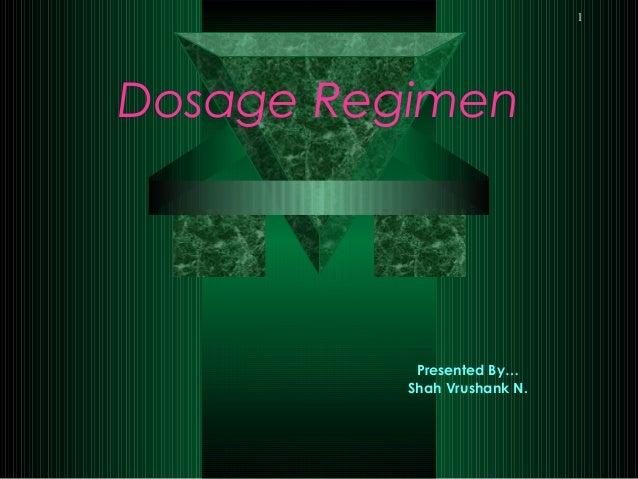 1 Dosage Regimen Presented By… Shah Vrushank N.