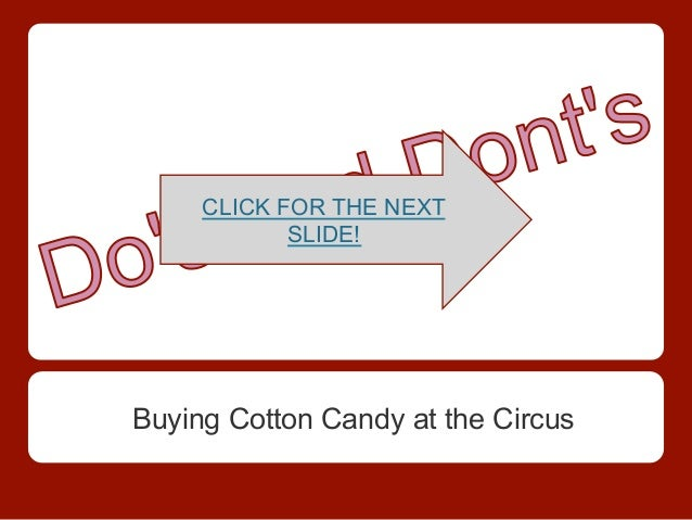 CLICK FOR THE NEXT            SLIDE!Buying Cotton Candy at the Circus