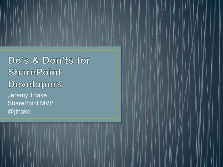 Do's & Don'ts for SharePoint Developers<br />Jeremy Thake<br />SharePoint MVP<br />@jthake<br />