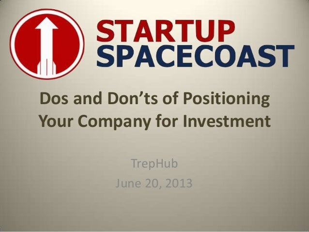 Dos and Don'ts of Positioning Your Company for Investment TrepHub June 20, 2013