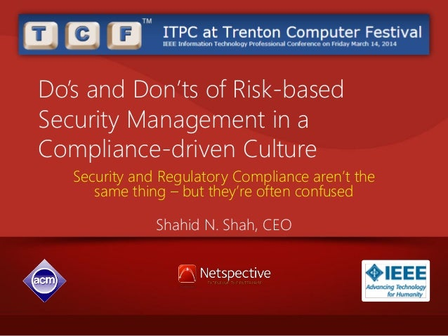 Do's and Don'ts of Risk-based Security Management in a Compliance-driven Culture Security and Regulatory Compliance aren't...