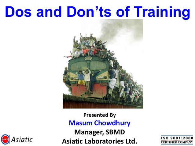 Dos and Don'ts of Training               Presented By          Masum Chowdhury            Manager, SBMD        Asiatic Lab...