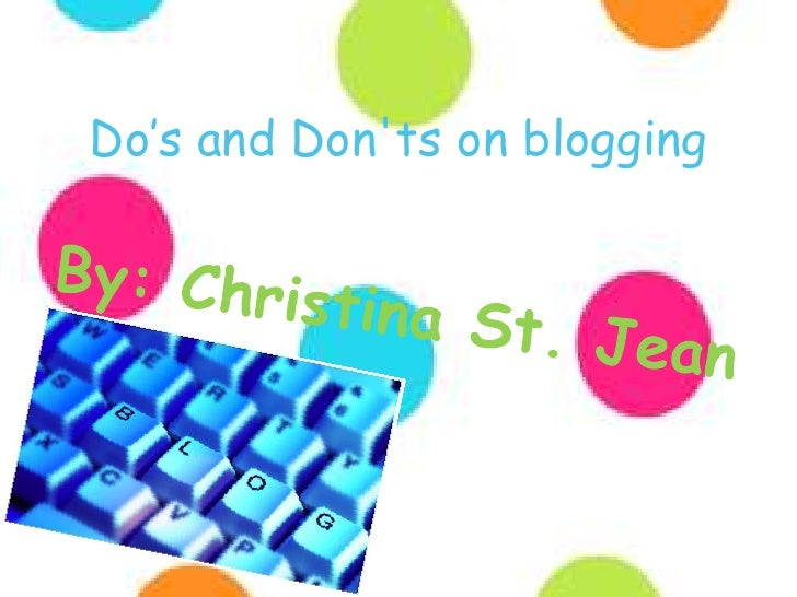 Do's and Don'ts on blogging<br />By: Christina St. Jean<br />