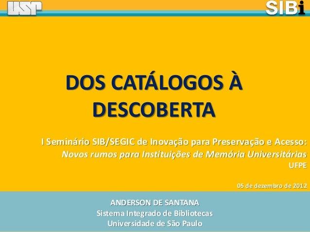 ANDERSON DE SANTANA Sistema Integrado de Bibliotecas Universidade de São Paulo I Seminário SIB/SEGIC de Inovação para Pres...
