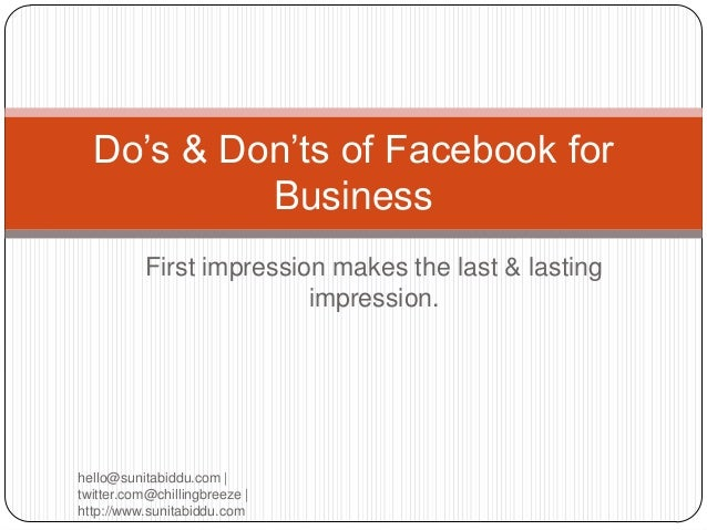 Do's & Don'ts of Facebook for           Business           First impression makes the last & lasting                      ...