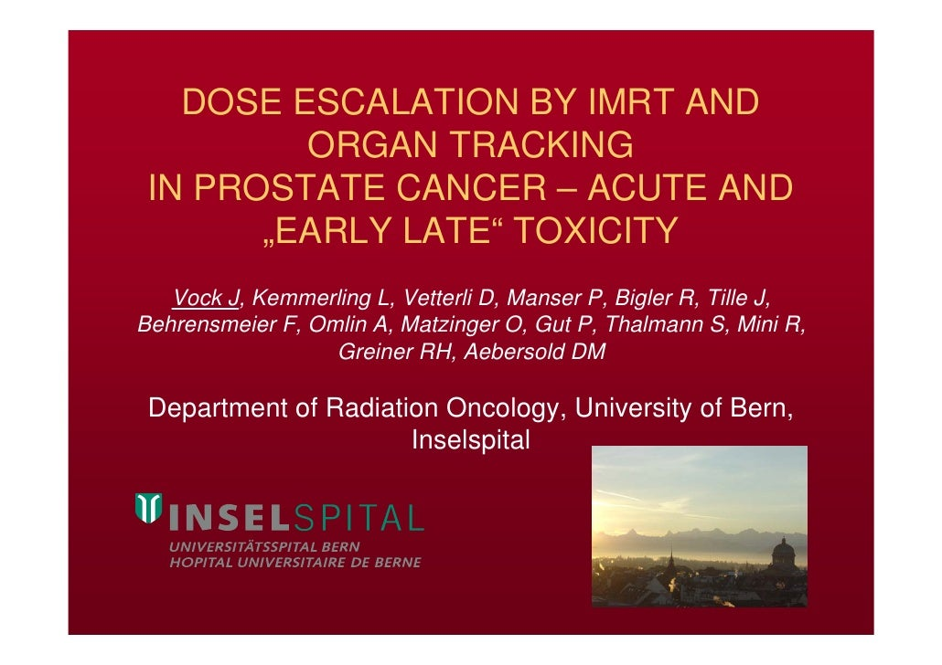 "DOSE ESCALATION BY IMRT AND          ORGAN TRACKING  IN PROSTATE CANCER – ACUTE AND        ""EARLY LATE"" TOXICITY    Vock J..."