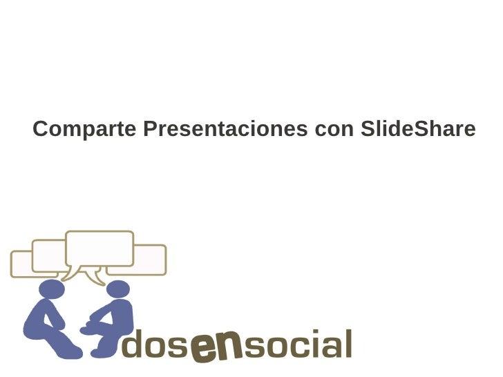 Comparte Presentaciones con SlideShare