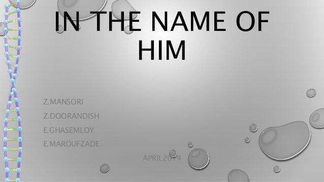 IN THE NAME OF HIM Z.MANSORI Z.DOORANDISH E.GHASEMLOY E.MAROUFZADE APRIL2014