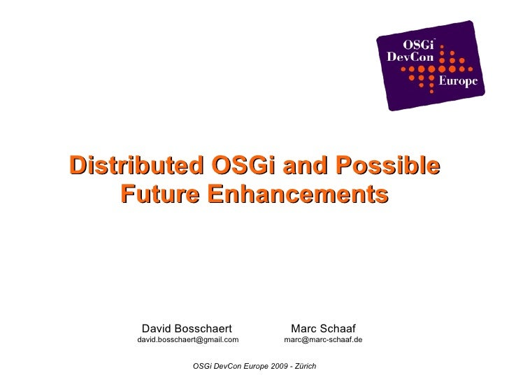 Distributed OSGi and Possible     Future Enhancements           David Bosschaert                      Marc Schaaf      dav...