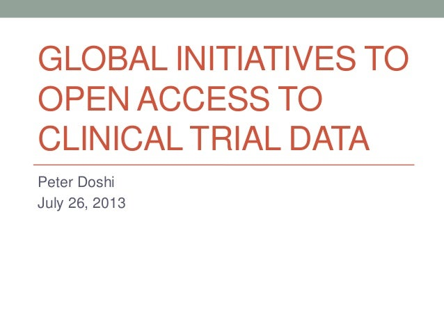 GLOBAL INITIATIVES TO OPEN ACCESS TO CLINICAL TRIAL DATA Peter Doshi July 26, 2013