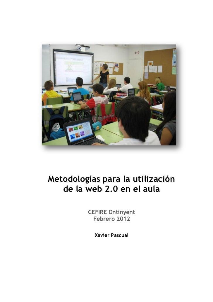 Metodologías para la utilización   de la web 2.0 en el aula          CEFIRE Ontinyent           Febrero 2012            Xa...