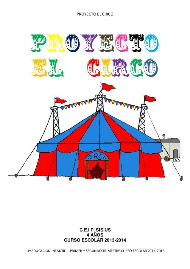 PROYECTO EL CIRCO 3º EDUCACIÓN INFANTIL PRIMER Y SEGUNDO TRIMESTRE CURSO ESCOLAR 2014-2015 PROYECTO EL CIRCO C.E.I.P. SISI...