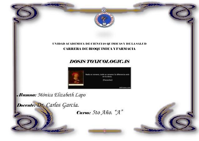 UNIDAD ACADEMICA DE CIENCIAS QUIMICAS Y DE LA SALUD CARRERA DE BIOQUIMICA Y FARMACIA DOSIS TOXICOLOGICAS Alumna: Mónica El...