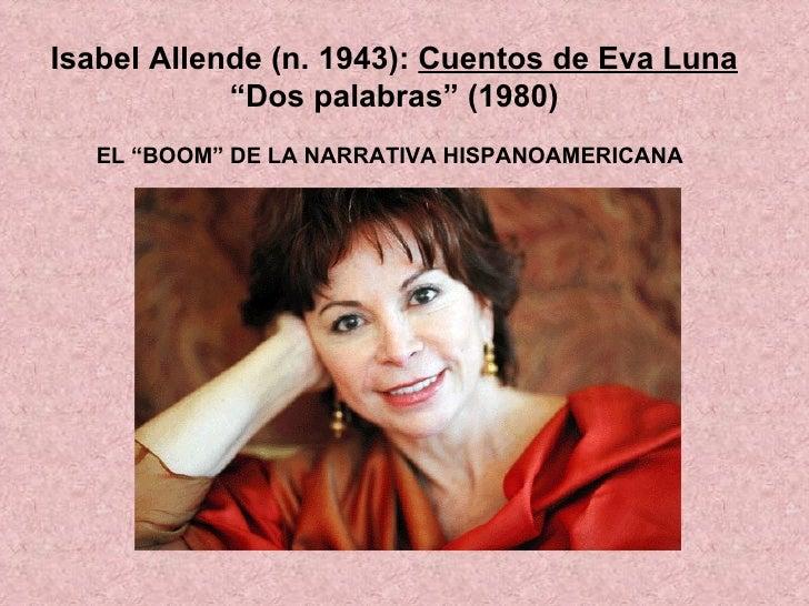 """Isabel Allende (n. 1943):  Cuentos de Eva Luna  """"Dos palabras"""" (1980) EL """"BOOM"""" DE LA NARRATIVA HISPANOAMERICANA"""