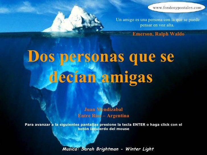 D os personas   que se decían amigas Juan Mendizabal Entre Rios – Argentina Para avanzar a la siguientes pantallas presion...
