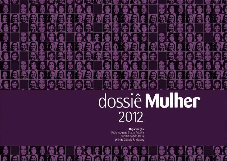 dossiê Mulher      2012                Organização Paulo Augusto Souza Teixeira         Andréia Soares Pinto    Orlinda Cl...