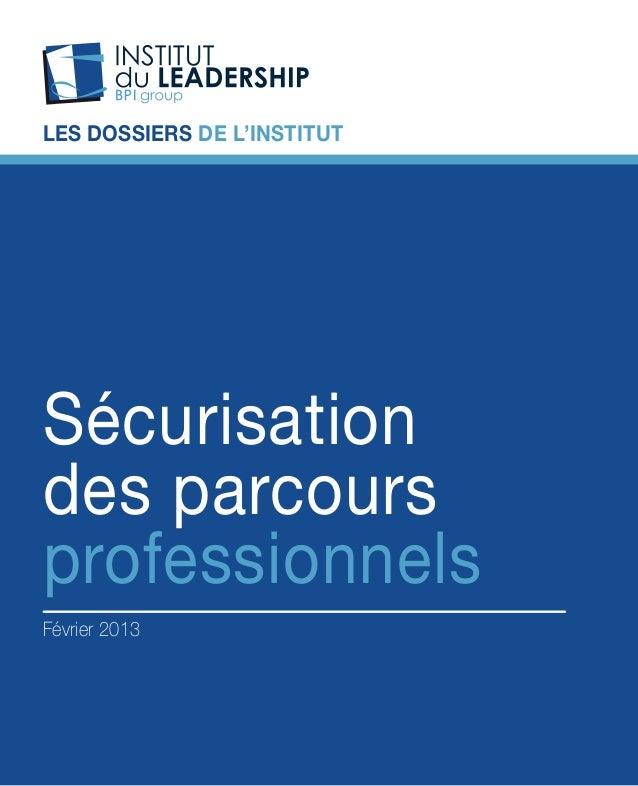 LES DOSSIERS DE L'INSTITUT  Sécurisation des parcours professionnels Février 2013  Institut du Leadership - BPI group - SÉ...