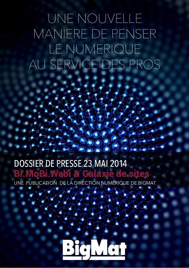 DOSSIER DE PRESSE 23 MAI 2014 Bi.MoBi.Webi & Galaxie de sites UNE PUBLICATION DE LA DIRECTION NUMÉRIQUE DE BIGMAT UNE NOUV...