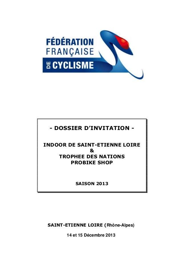 - DOSSIER D'INVITATION INDOOR DE SAINT-ETIENNE LOIRE & TROPHEE DES NATIONS PROBIKE SHOP  SAISON 2013  SAINT-ETIENNE LOIRE ...