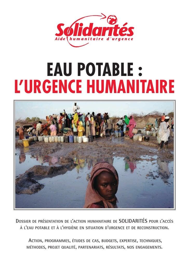 EAU POTABLE : L'URGENCE HUMANITAIRE     DOSSIER DE PRÉSENTATION DE L'ACTION HUMANITAIRE DE SOLIDARITÉS POUR L'ACCÈS  À L'E...