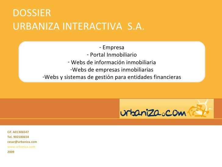 DOSSIER  URBANIZA INTERACTIVA  S.A. Cif. A01306547  Tel. 902180654  [email_address] www.urbaniza.com 2009 <ul><li>Empresa ...
