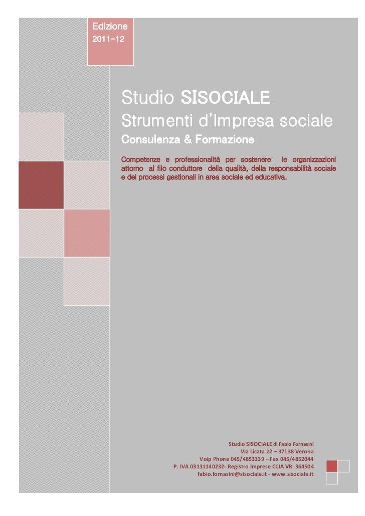 Edizione2011-12      Studio SISOCIALE      Strumenti d'Impresa sociale      Consulenza & Formazione      Competenze e prof...