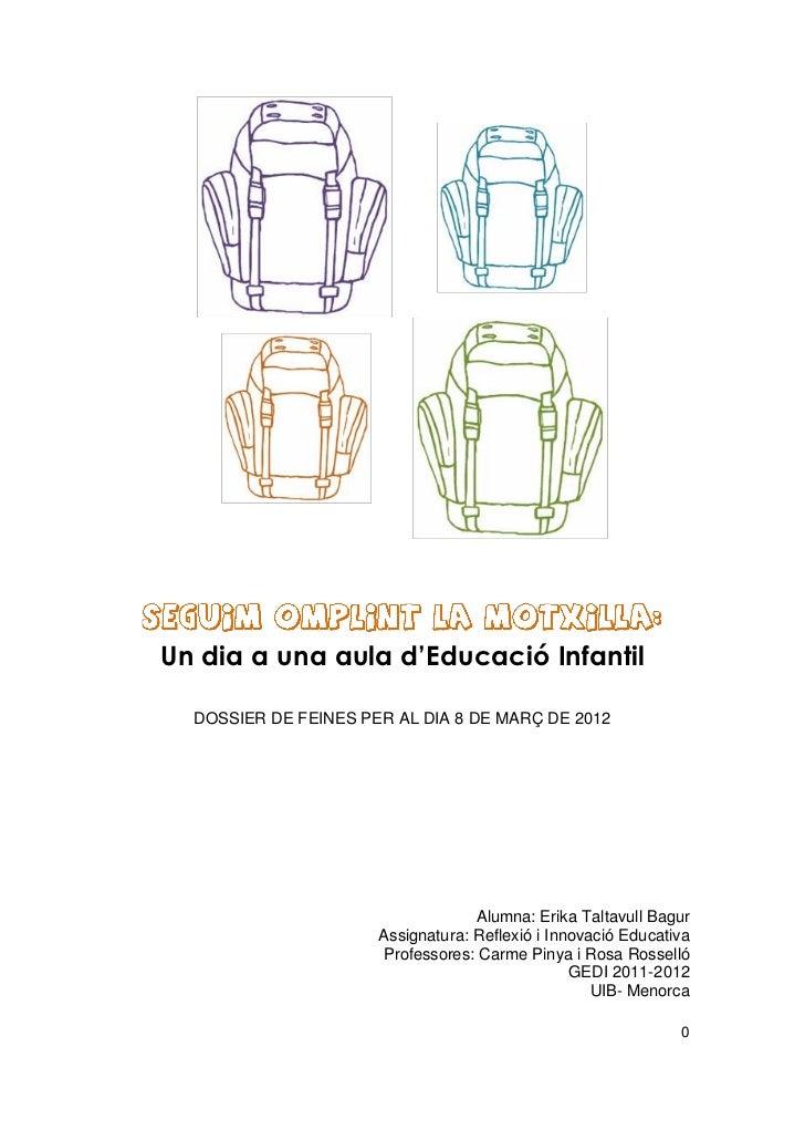 Un dia a una aula d'Educació Infantil  DOSSIER DE FEINES PER AL DIA 8 DE MARÇ DE 2012                                   Al...