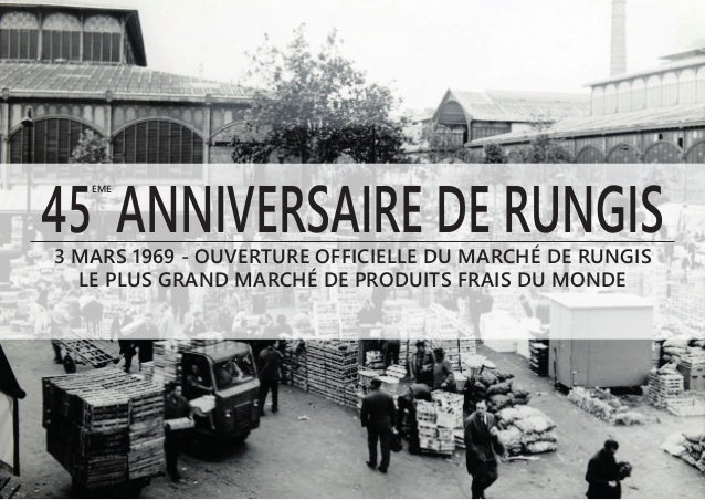 45 ANNIVERSAIRE DE RUNGIS EME  3 MARS 1969 - OUVERTURE OFFICIELLE DU MARCHÉ DE RUNGIS LE PLUS GRAND MARCHÉ DE PRODUITS FRA...