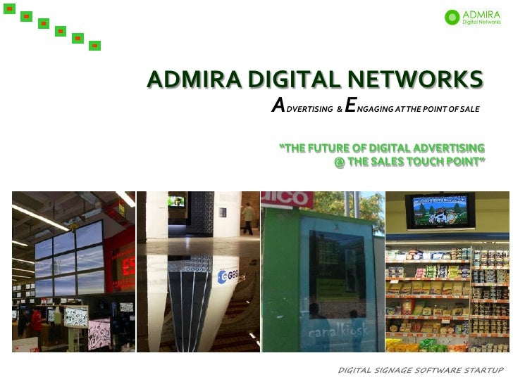 """ADMIRA DIGITAL NETWORKS         A   DVERTISING &   E   NGAGING AT THE POINT OF SALE             """"THE FUTURE OF DIGITAL ADV..."""