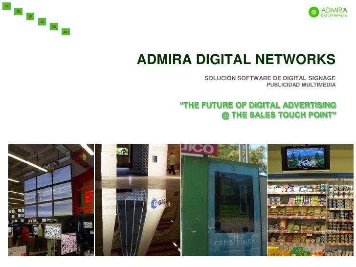 ADMIRA DIGITAL NETWORKS          SOLUCIÓN SOFTWARE DE DIGITAL SIGNAGE                           PUBLICIDAD MULTIMEDIA     ...